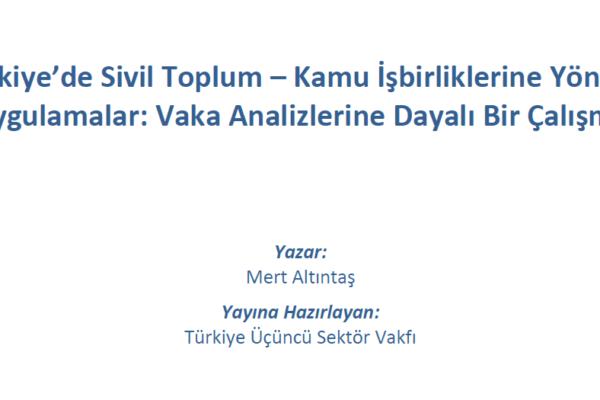 Türkiye'de Sivil Toplum ve Kamu İşbirliklerine Yönelik Uygulamalar ve Vaka Analizlerine Dayalı Bir Çalışma