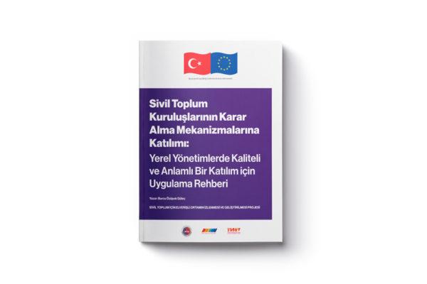Sivil Toplum Kuruluşlarının Karar Alma Mekanizmalarına Katılımı: Yerel Yönetimlerde Kaliteli ve Anlamlı Bir Katılım için Uygulama Rehberi